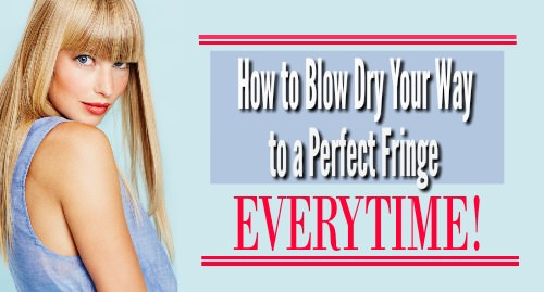 how to blow dry perfect fringe