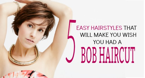 5 Easy Hairstyles Will Make You Wish You Had A Bob