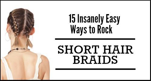 15 Super Easy Short Hair Braids To Die For