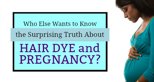 pregnancy and hair dye