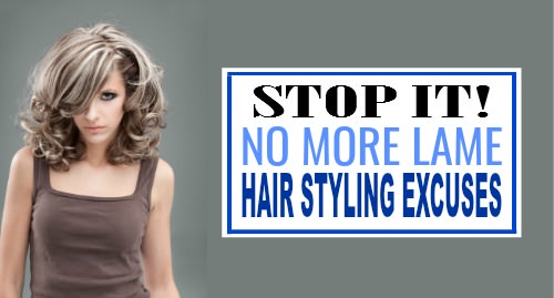 hair styling excuses