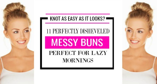 12 Easy Messy Buns You Can Do In Under 5 Minutes Terrific Tresses