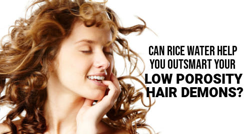 is rice water good for low porosity hair, low porosity hair